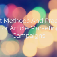 Great Methods And Practices For Article Marketing Campaigns