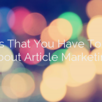 Things That You Have To Know About Article Marketing