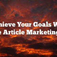 Achieve Your Goals With These Article Marketing Tips
