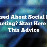 Confused About Social Media Marketing? Start Here With This Advice