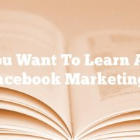 Do You Want To Learn About Facebook Marketing?