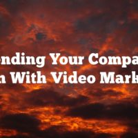 Extending Your Companies Reach With Video Marketing