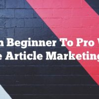 From Beginner To Pro With These Article Marketing Tips