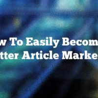 How To Easily Become A Better Article Marketer