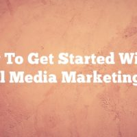 How To Get Started With A Social Media Marketing Plan