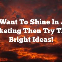 If You Want To Shine In Article Marketing Then Try These Bright Ideas!