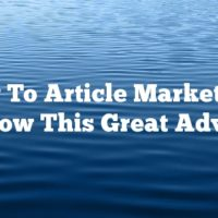 New To Article Marketing? Follow This Great Advice!