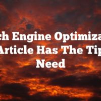 Search Engine Optimization? This Article Has The Tips You Need