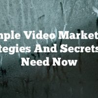 Simple Video Marketing Strategies And Secrets You Need Now