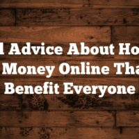 Solid Advice About How To Make Money Online That Will Benefit Everyone