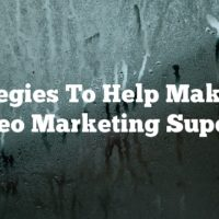 Strategies To Help Make You A Video Marketing Superstar!