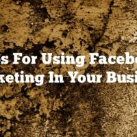 Tips For Using Facebook Marketing In Your Business