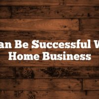 You Can Be Successful With A Home Business