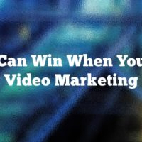 You Can Win When You Use Video Marketing
