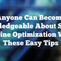 Anyone Can Become Knowledgeable About Search Engine Optimization With These Easy Tips