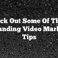 Check Out Some Of These Outstanding Video Marketing Tips
