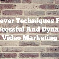 Clever Techniques For Successful  And Dynamic Video Marketing