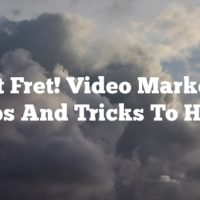 Don't Fret! Video Marketing Tips And Tricks To Help