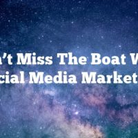 Don't Miss The Boat With Social Media Marketing