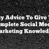 Easy Advice To Give You Complete Social Media Marketing Knowledge