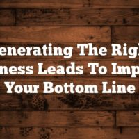Generating The Right Business Leads To Improve Your Bottom Line