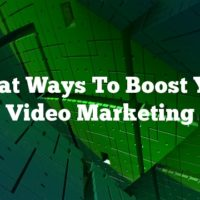 Great Ways To Boost Your Video Marketing