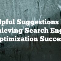 Helpful Suggestions For Achieving Search Engine Optimization Success