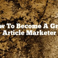 How To Become A Great Article Marketer