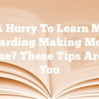 In A Hurry To Learn More Regarding Making Money Online? These Tips Are For You