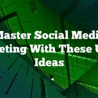 Master Social Media Marketing With These Useful Ideas
