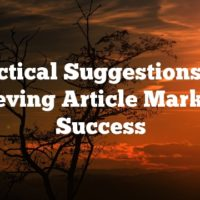 Practical Suggestions For Achieving Article Marketing Success