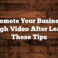 Promote Your Business Through Video After Learning These Tips