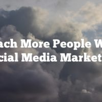 Reach More People With Social Media Marketing