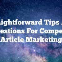 Straightforward Tips And Suggestions For Competitive Article Marketing