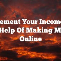 Supplement Your Income With The Help Of Making Money Online