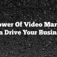 The Power Of Video Marketing Can Drive Your Business