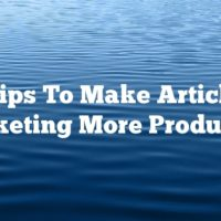 Tips To Make Article Marketing More Productive