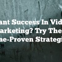 Want Success In Video Marketing? Try These Time-Proven Strategies!
