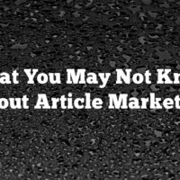 What You May Not Know About Article Marketing