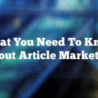 What You Need To Know About Article Marketing