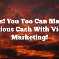 Yes! You Too Can Make Serious Cash With Video Marketing!
