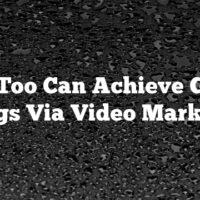 You Too Can Achieve Great Things Via Video Marketing