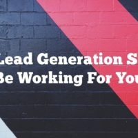 Your Lead Generation Should Be Working For You