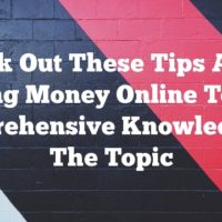 Check Out These Tips About Making Money Online To Gain Comprehensive Knowledge Of The Topic