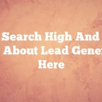 Don't Search High And Low – Learn About Lead Generation Here