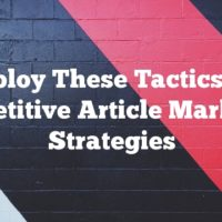 Employ These Tactics For Competitive Article Marketing Strategies