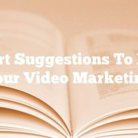 Expert Suggestions To Boost Your Video Marketing