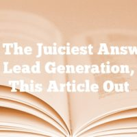 For The Juiciest Answers About Lead Generation, Check This Article Out