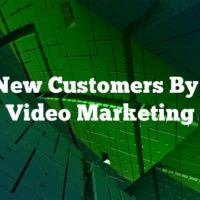 Gain New Customers By Using Video Marketing