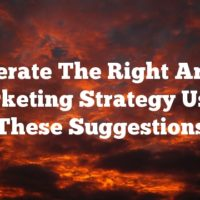 Generate The Right Article Marketing Strategy Using These Suggestions